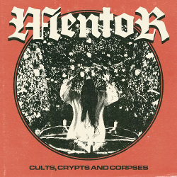 Mentor — Cults, Crypts and Corpses (2018)