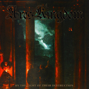 Ares Kingdom - By the Light of Their Destruction (2019)