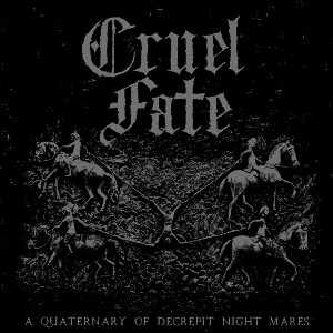 Cruel Fate - A Quaternary of Decrepit Night Mares (2019)